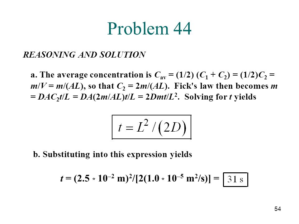 Problem 44 t = (2.5 * 10–2 m)2/[2(1.0 * 10–5 m2/s)] =